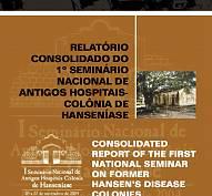 RELATÓRIO CONSOLIDADO DO 1º SEMINÁRIO NACIONAL DE ANTIGOS HOSPITAIS - COLÔNIAS DE HANSENÍASE
