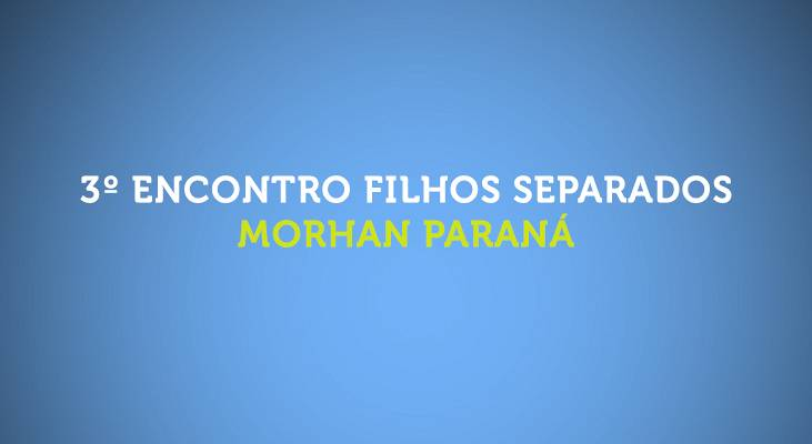 3º Encontro de Filhos Separados MORHAN Paraná