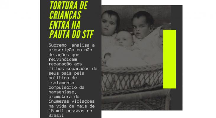 Tortura de crianças entra na pauta do STF [Julgamento referente aos filhos separados pelo isolamento compulsório da hanseníase]