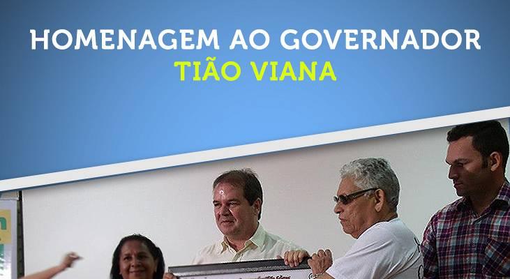 Homenagem ao nosso amigo Governador Tião Viana