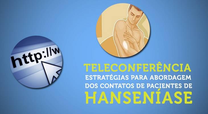 Teleconferência - Estratégias para Abordagem dos Contatos de Pacientes de Hanseníase