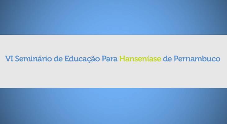 VI Seminário de Educação Para Hanseníase de Pernambuco